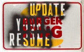 Mark Flood<br /> <i>UPDATE YOUR RESUME / BURGER KING</i>, 2009<br /> Spray paint on metal sign<br /> 48 x 60 inches<br /> 121.9 x 152.4 cm